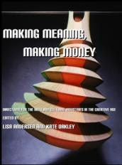 Making Meaning, Making Money: Directions for the Arts and Cultural Industries in the Creative Age